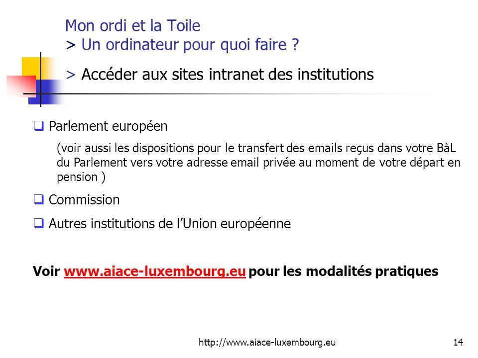 http://www.aiace-luxembourg.eu14 Mon ordi et la Toile > Un ordinateur pour quoi faire ? > Accéder aux sites intranet des institutions Parlement europé