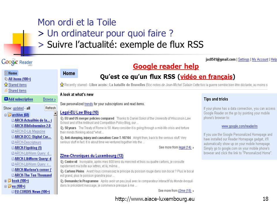 http://www.aiace-luxembourg.eu18 Mon ordi et la Toile > Un ordinateur pour quoi faire ? > Suivre lactualité: exemple de flux RSS Google reader help Qu