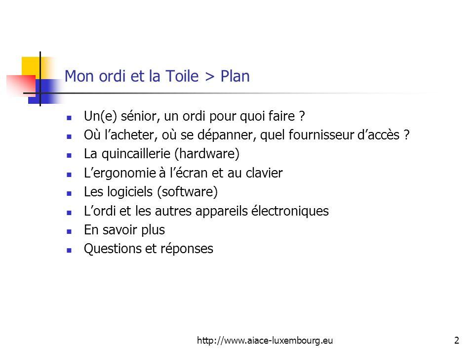 http://www.aiace-luxembourg.eu2 Mon ordi et la Toile > Plan Un(e) sénior, un ordi pour quoi faire ? Où lacheter, où se dépanner, quel fournisseur dacc