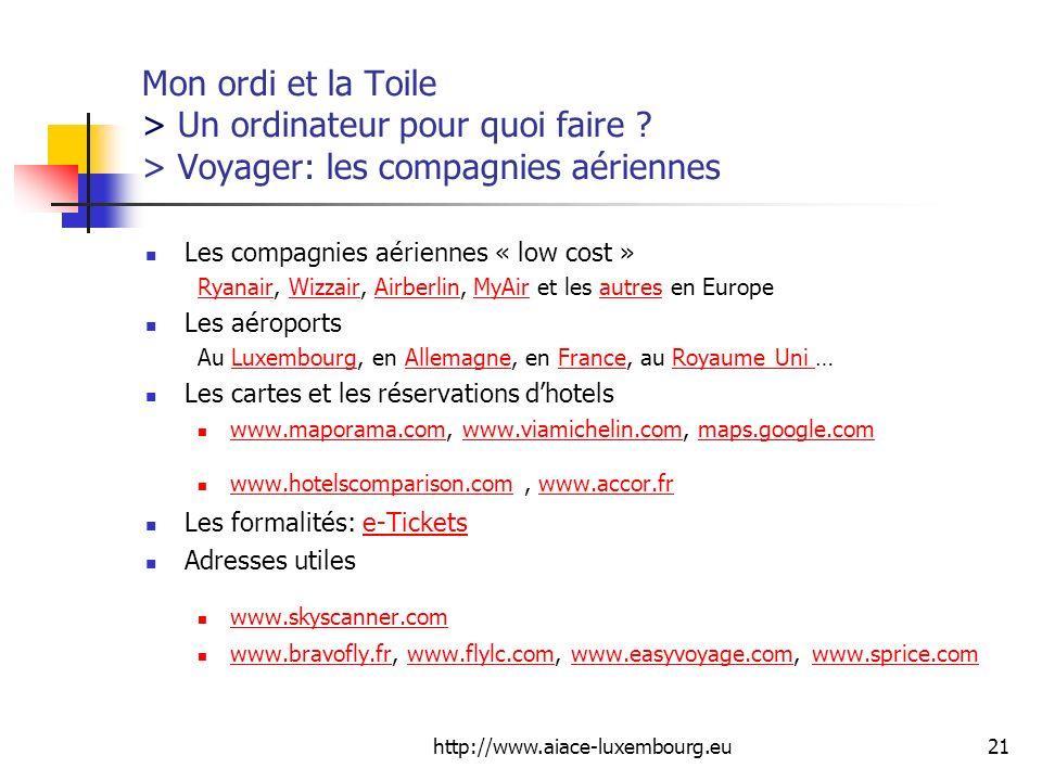 http://www.aiace-luxembourg.eu21 Mon ordi et la Toile > Un ordinateur pour quoi faire ? > Voyager: les compagnies aériennes Les compagnies aériennes «