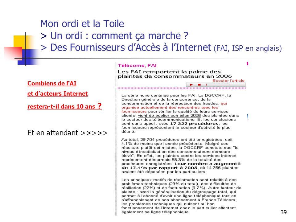 http://www.aiace-luxembourg.eu39 Mon ordi et la Toile > Un ordi : comment ça marche ? > Des Fournisseurs dAccès à lInternet (FAI, ISP en anglais) Comb