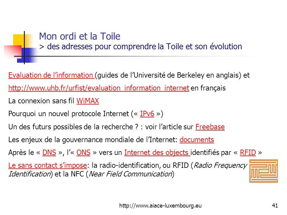 http://www.aiace-luxembourg.eu41 Mon ordi et la Toile > des adresses pour comprendre la Toile et son évolution Evaluation de linformation Evaluation d