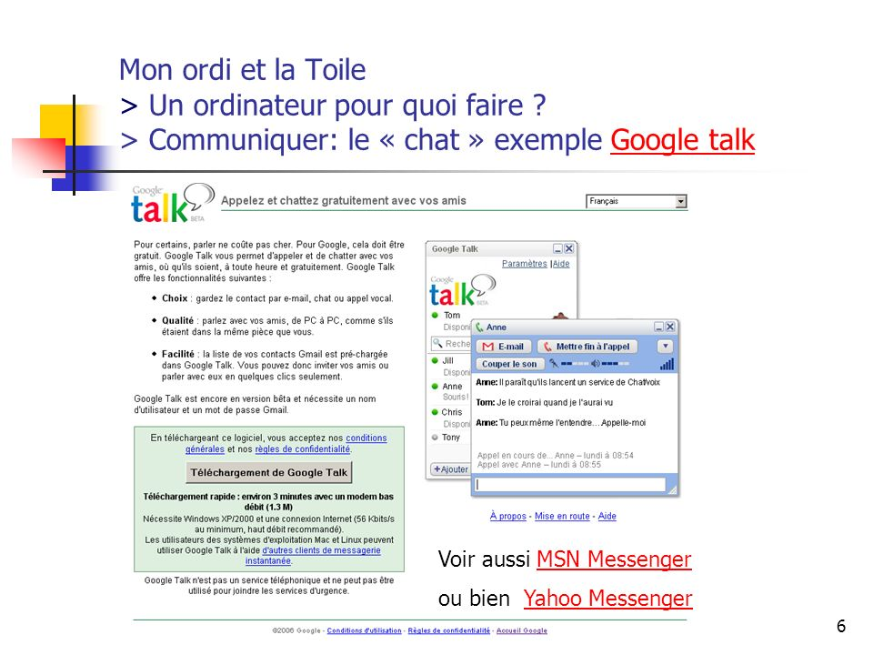 http://www.aiace-luxembourg.eu6 Mon ordi et la Toile > Un ordinateur pour quoi faire ? > Communiquer: le « chat » exemple Google talkGoogle talk Voir