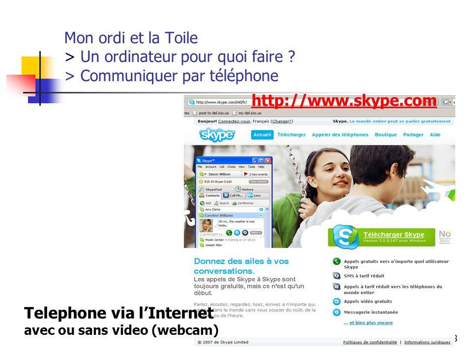 http://www.aiace-luxembourg.eu8 Mon ordi et la Toile > Un ordinateur pour quoi faire ? > Communiquer par téléphone http://www.skype.com Telephone via