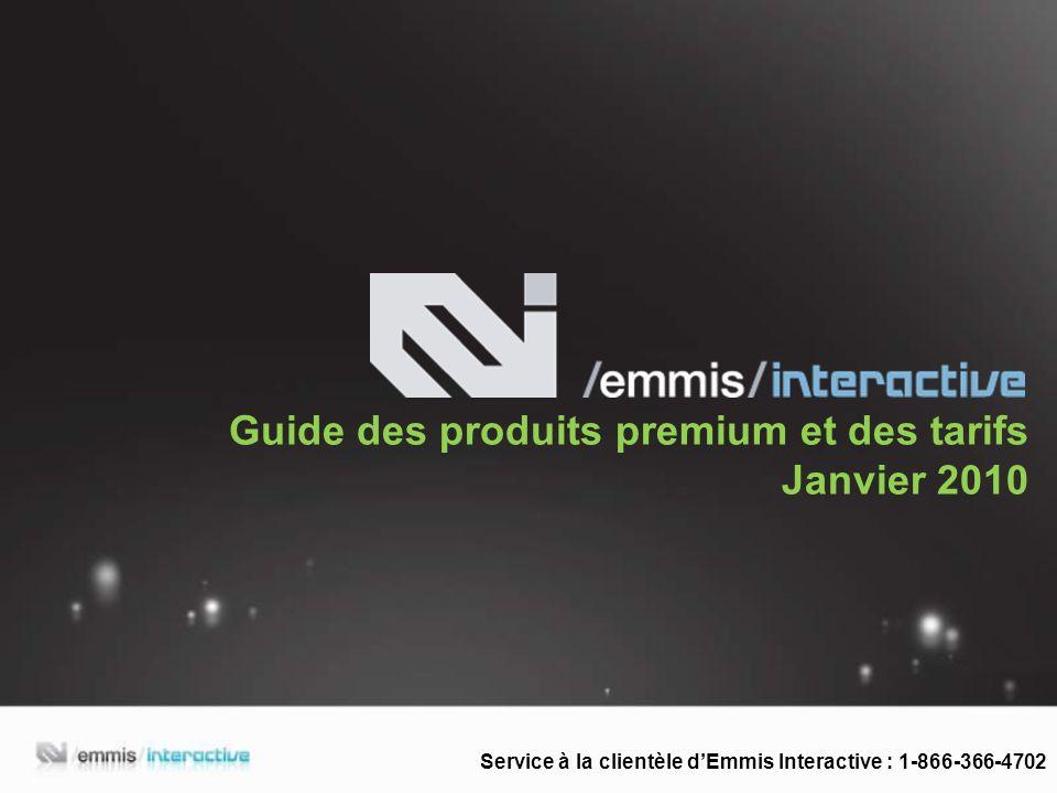 Guide des produits premium et des tarifs Janvier 2010 Service à la clientèle dEmmis Interactive : 1-866-366-4702