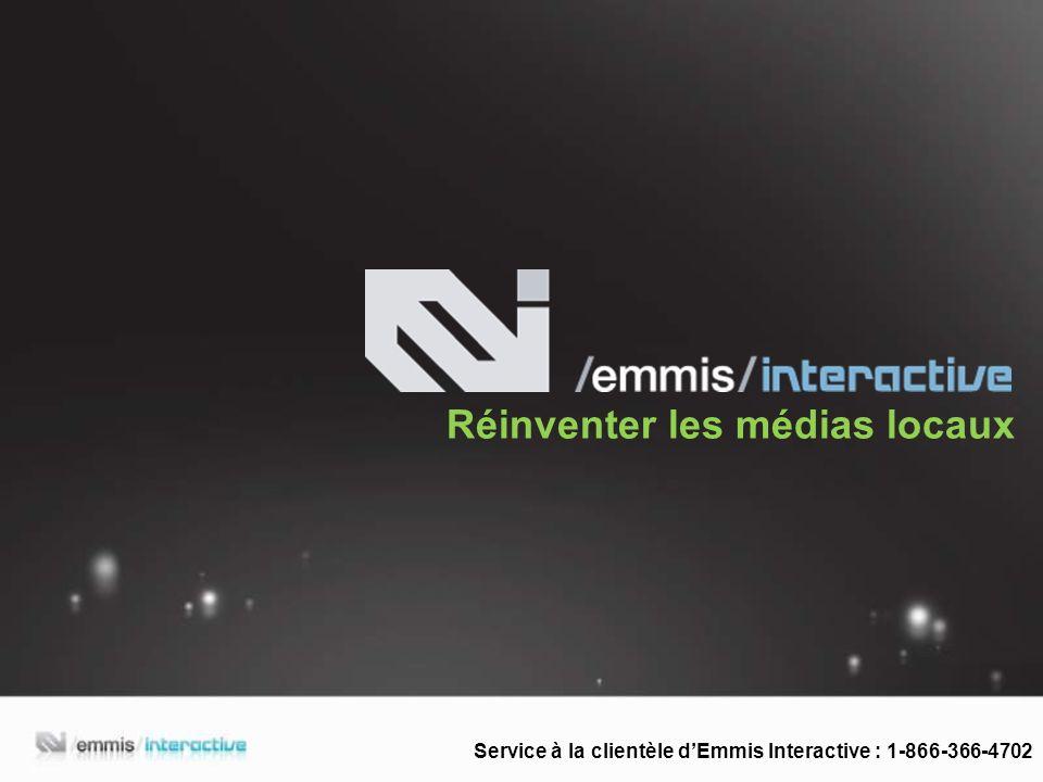 Réinventer les médias locaux Service à la clientèle dEmmis Interactive : 1-866-366-4702
