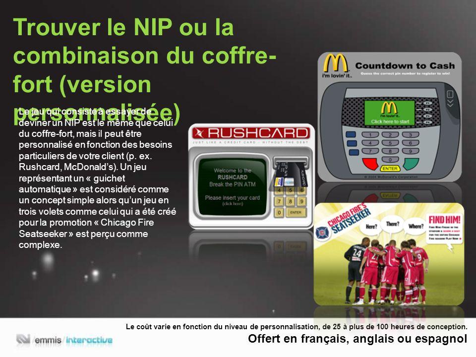 Trouver le NIP ou la combinaison du coffre- fort (version personnalisée) Le jeu qui consiste à essayer de deviner un NIP est le même que celui du coffre-fort, mais il peut être personnalisé en fonction des besoins particuliers de votre client (p.