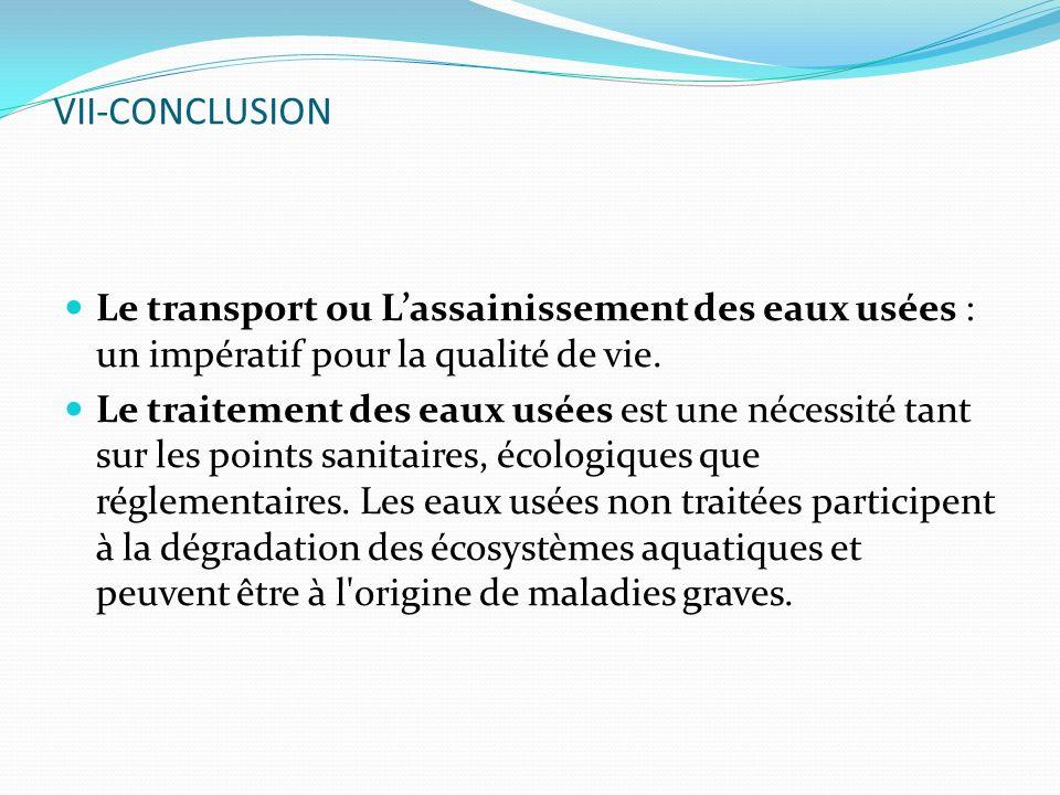 VII-CONCLUSION Le transport ou Lassainissement des eaux usées : un impératif pour la qualité de vie. Le traitement des eaux usées est une nécessité ta