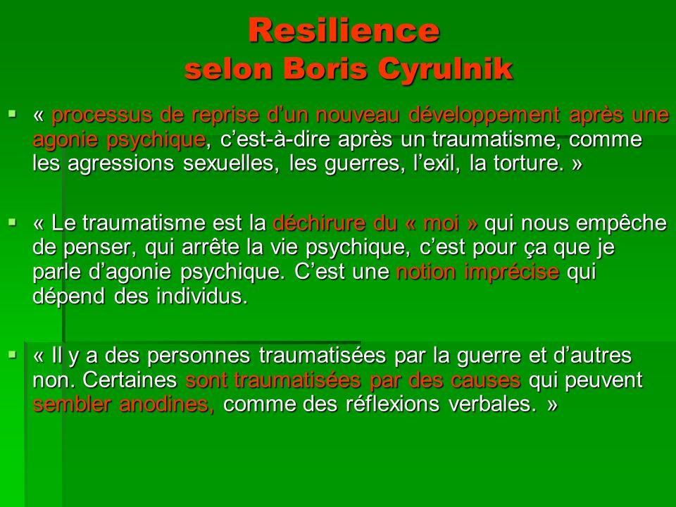 Resilience selon Boris Cyrulnik « processus de reprise dun nouveau développement après une agonie psychique, cest-à-dire après un traumatisme, comme les agressions sexuelles, les guerres, lexil, la torture.
