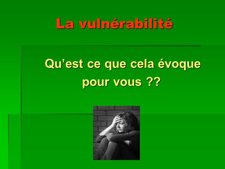 La vulnérabilité Quest ce que cela évoque Quest ce que cela évoque pour vous ?? pour vous ??