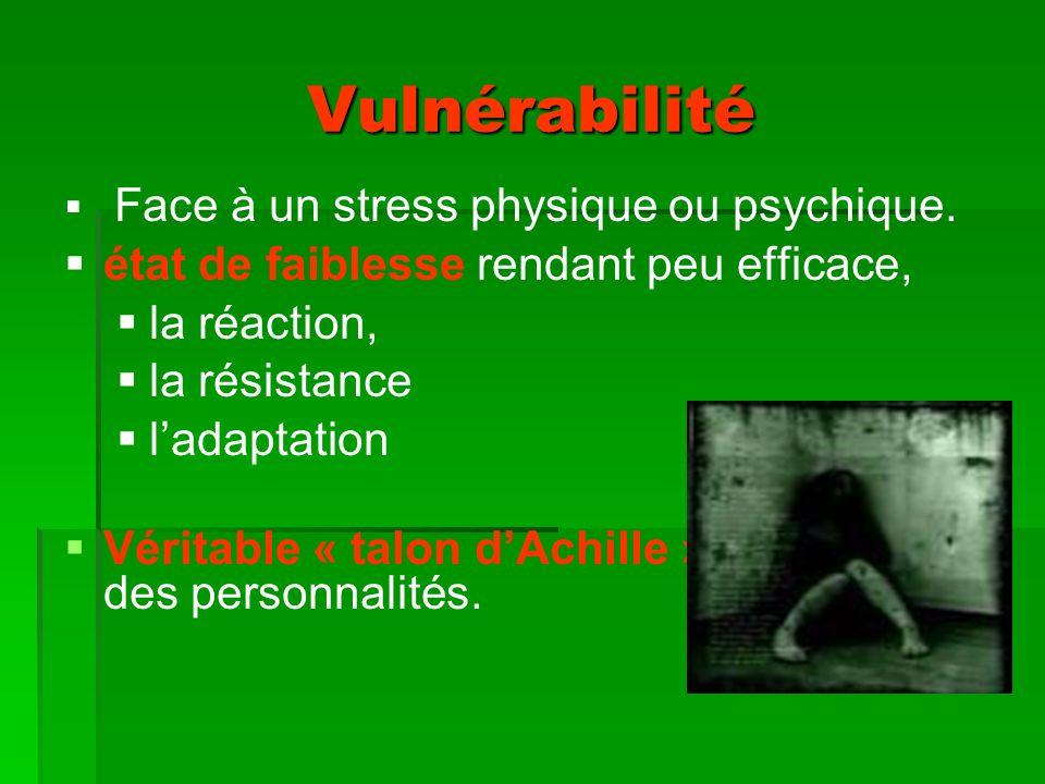 Vulnérabilité Face à un stress physique ou psychique.