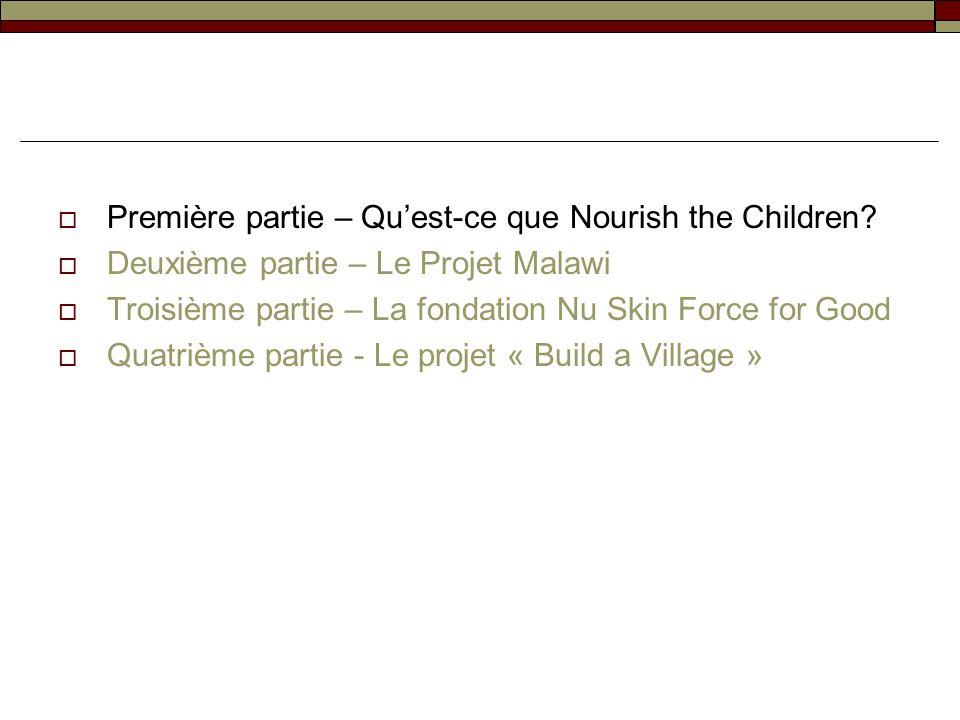 Première partie – Quest-ce que Nourish the Children? Deuxième partie – Le Projet Malawi Troisième partie – La fondation Nu Skin Force for Good Quatriè