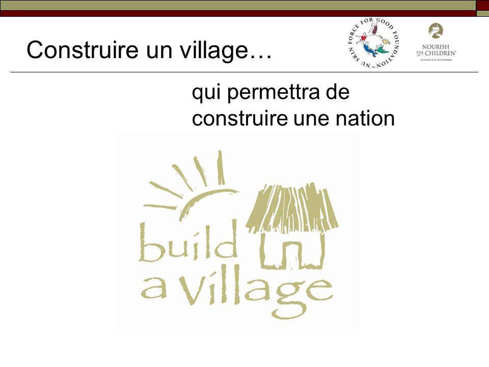 qui permettra de construire une nation Construire un village…