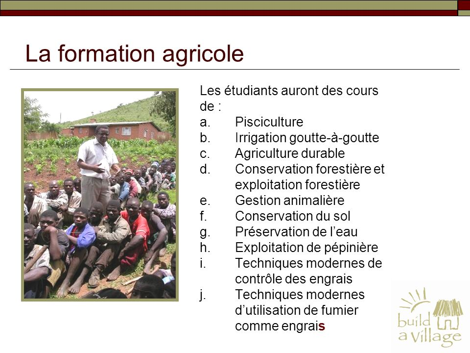 Les étudiants auront des cours de : a.Pisciculture b.Irrigation goutte-à-goutte c.Agriculture durable d.Conservation forestière et exploitation forest