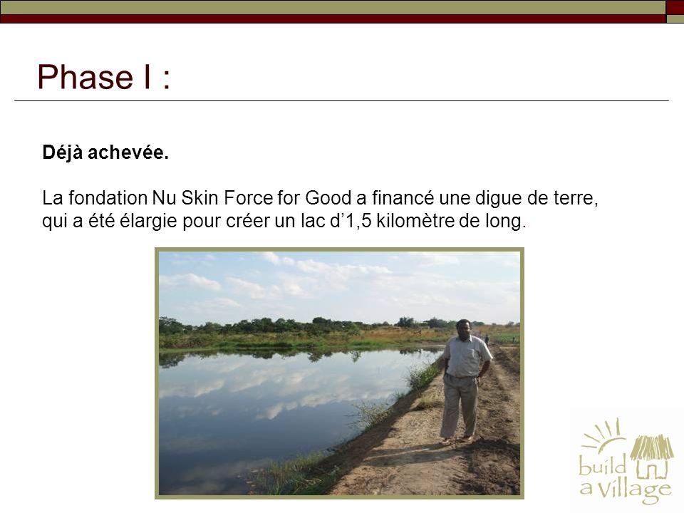 Déjà achevée. La fondation Nu Skin Force for Good a financé une digue de terre, qui a été élargie pour créer un lac d1,5 kilomètre de long. Phase I :