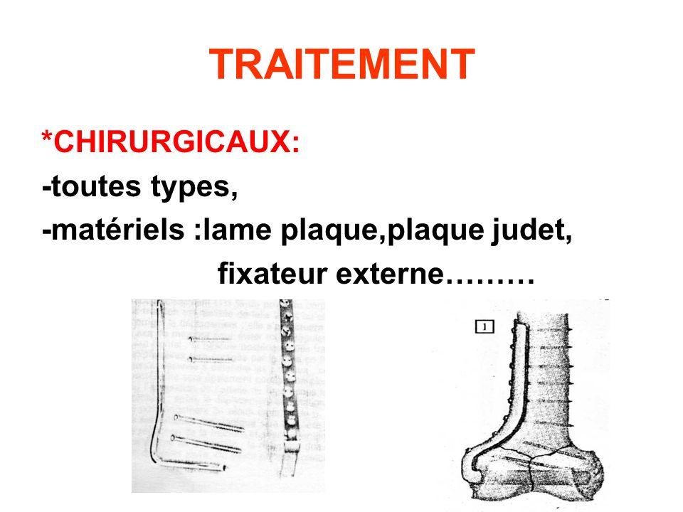 TRAITEMENT *CHIRURGICAUX: -toutes types, -matériels :lame plaque,plaque judet, fixateur externe………