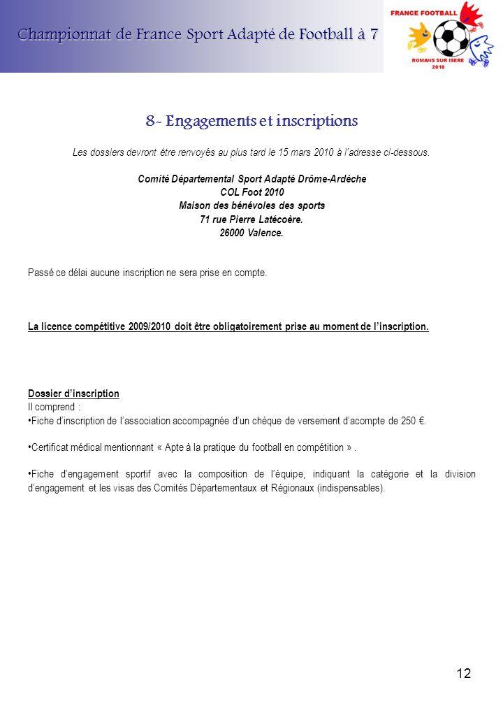 Championnat de France Sport Adapté de Football à 7 8- Engagements et inscriptions Les dossiers devront être renvoyés au plus tard le 15 mars 2010 à la