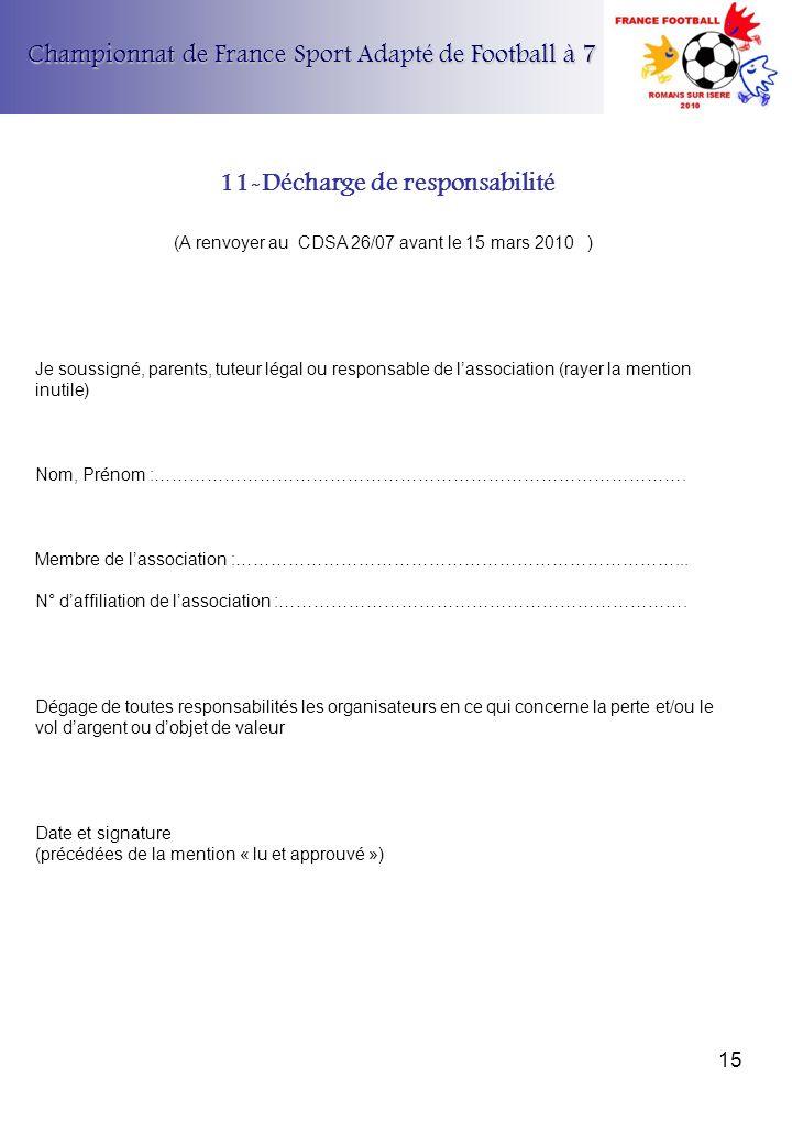 Championnat de France Sport Adapté de Football à 7 (A renvoyer au CDSA 26/07 avant le 15 mars 2010 ) Je soussigné, parents, tuteur légal ou responsabl