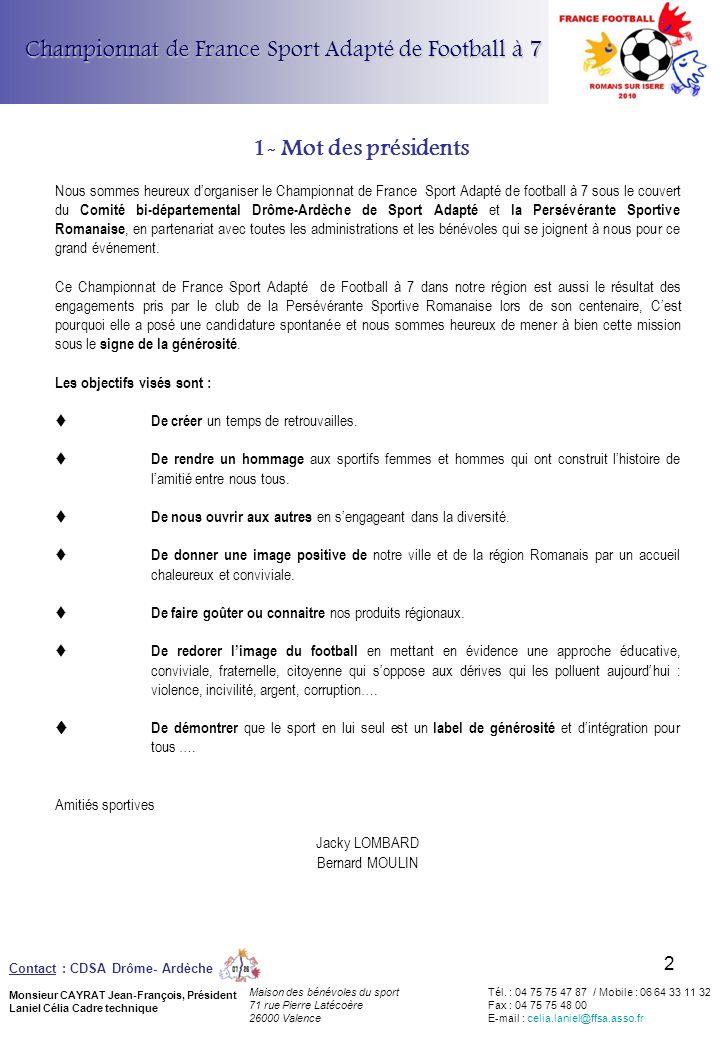 1- Mot des présidents Championnat de France Sport Adapté de Football à 7 Contact : CDSA Drôme- Ardèche Monsieur CAYRAT Jean-François, Président Laniel