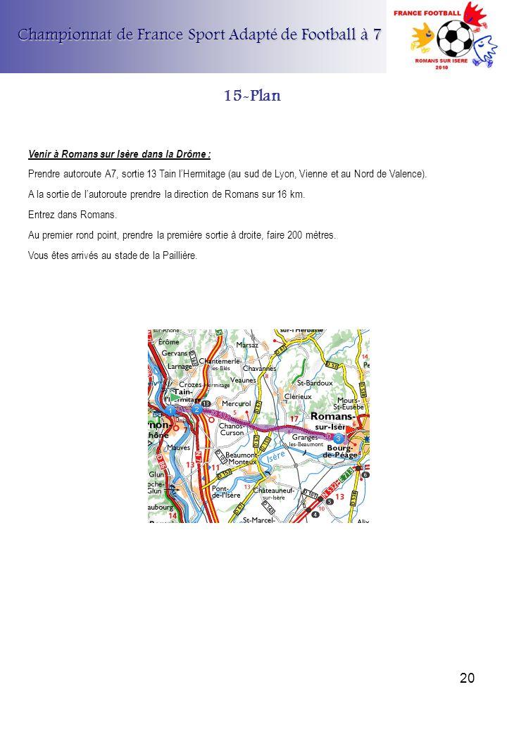 Championnat de France Sport Adapté de Football à 7 15-Plan Venir à Romans sur Isère dans la Drôme : Prendre autoroute A7, sortie 13 Tain lHermitage (a