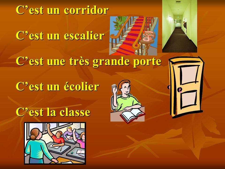 Cest un corridor Cest un escalier Cest une très grande porte Cest un écolier Cest la classe