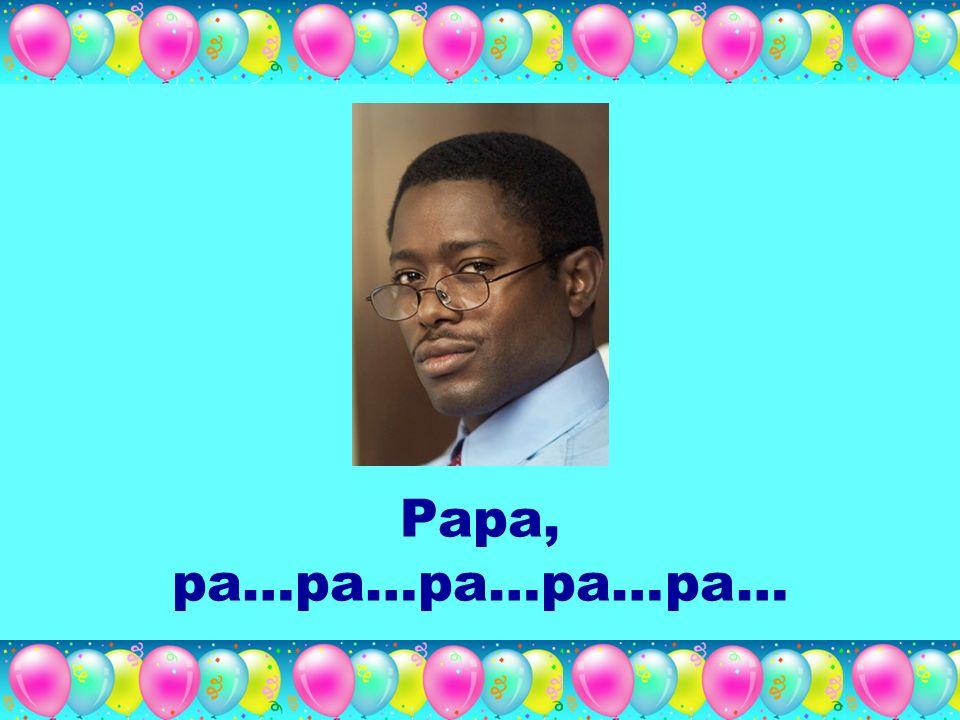 Papa, pa…pa…pa…pa…pa…