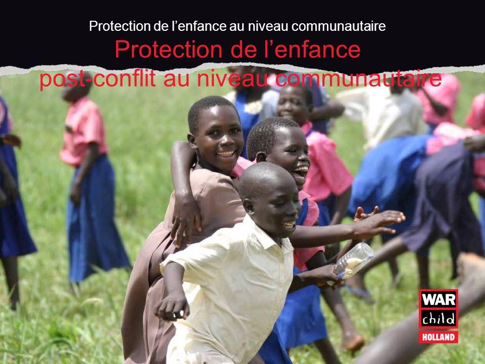 Protection de lenfance au niveau communautaire Protection de lenfance post-conflit au niveau communautaire