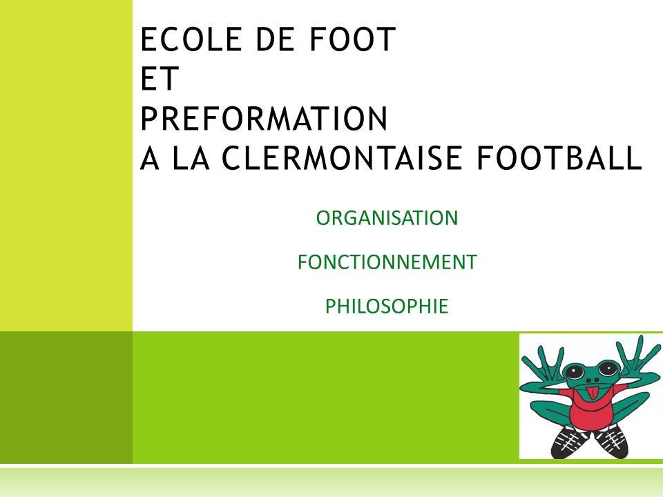 ORGANISATION FONCTIONNEMENT PHILOSOPHIE ECOLE DE FOOT ET PREFORMATION A LA CLERMONTAISE FOOTBALL