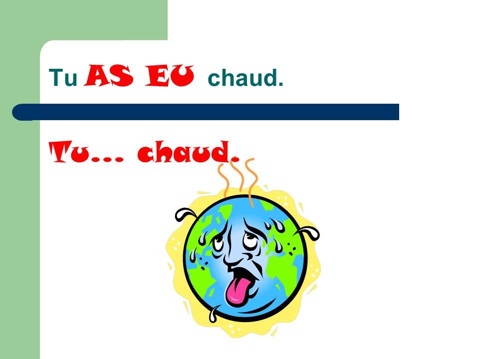 Tu AS EU chaud. Tu… chaud.