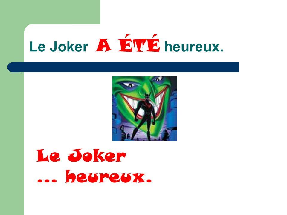 Le Joker A ÉTÉ heureux. Le Joker … heureux.