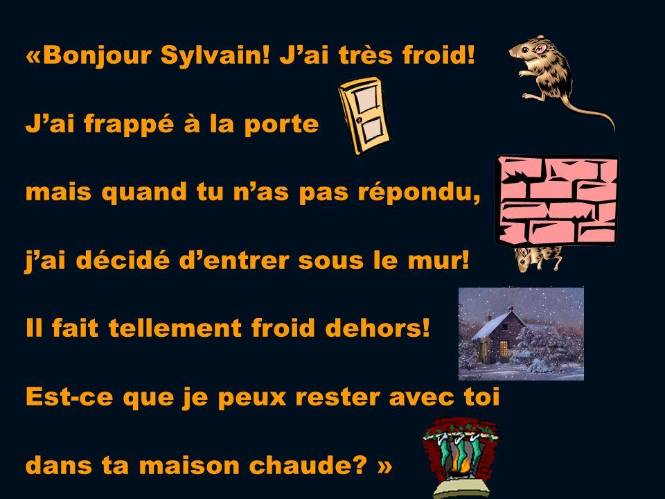 Mais Sylvain commence à sourire parce quil voit quelque chose. Tout à coup, une petite souris apparaît. Bonjour Madame Souris, Sylvain dit, Comment ça