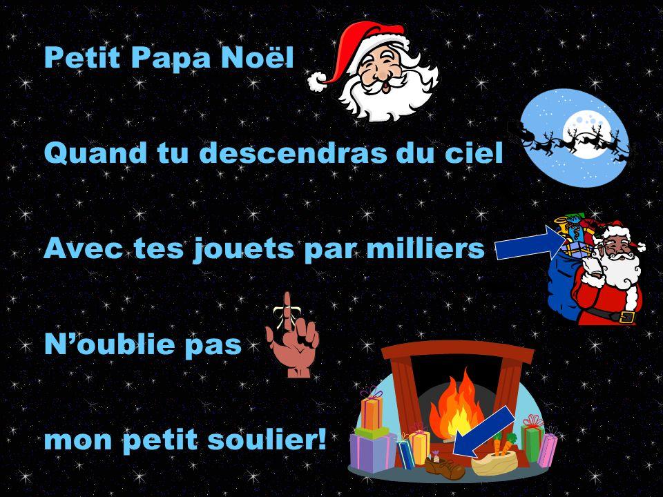 Petit Papa Noël Quand tu descendras du ciel Avec tes jouets par milliers Noublie pas mon petit soulier!