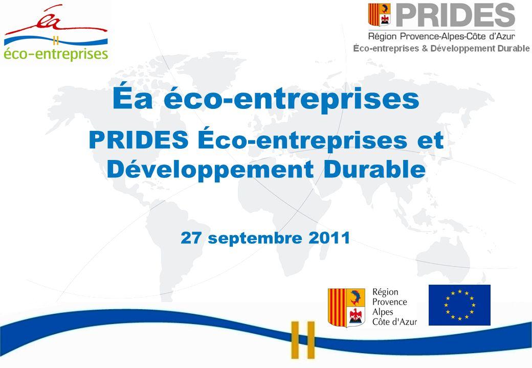 Éa éco-entreprises PRIDES Éco-entreprises et Développement Durable 27 septembre 2011