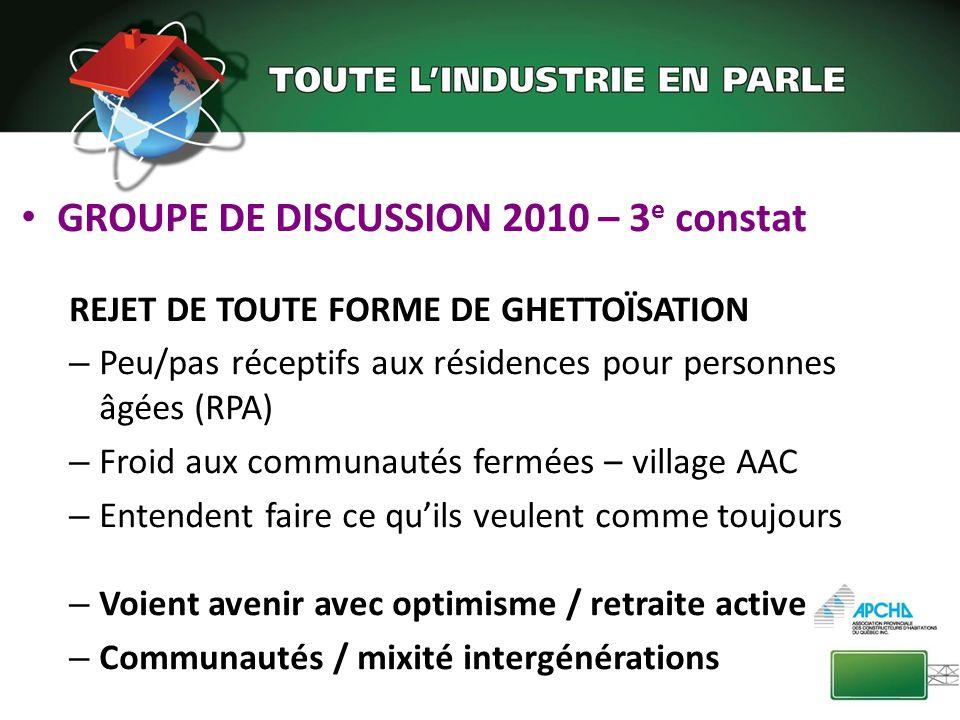 GROUPE DE DISCUSSION 2010 – 3 e constat REJET DE TOUTE FORME DE GHETTOÏSATION – Peu/pas réceptifs aux résidences pour personnes âgées (RPA) – Froid au