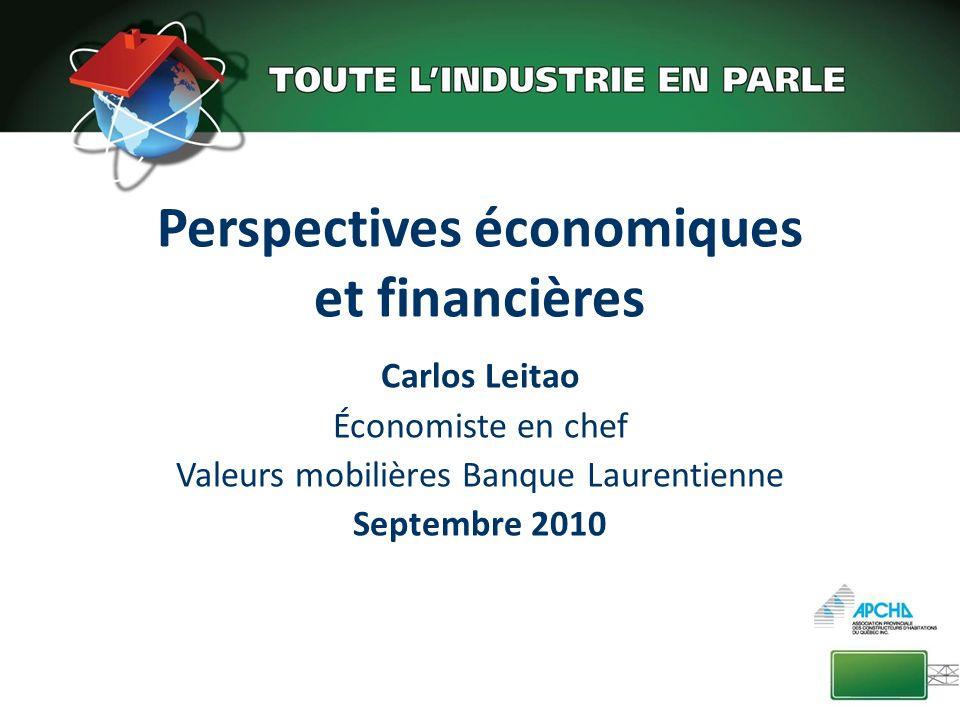 Perspectives économiques et financières Carlos Leitao Économiste en chef Valeurs mobilières Banque Laurentienne Septembre 2010