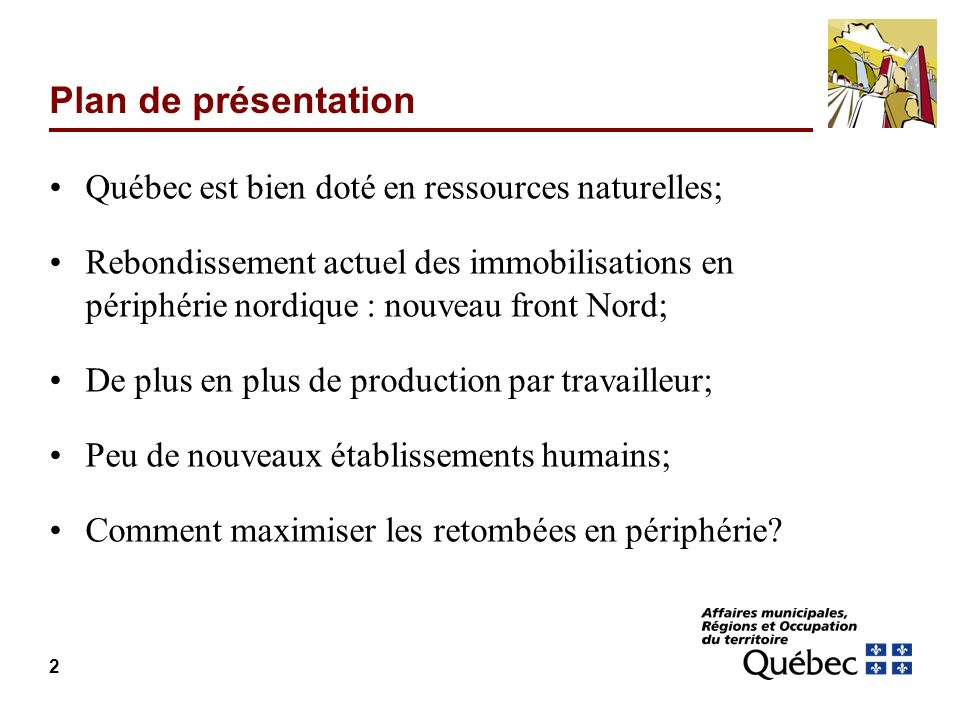 2 Plan de présentation Québec est bien doté en ressources naturelles; Rebondissement actuel des immobilisations en périphérie nordique : nouveau front Nord; De plus en plus de production par travailleur; Peu de nouveaux établissements humains; Comment maximiser les retombées en périphérie?