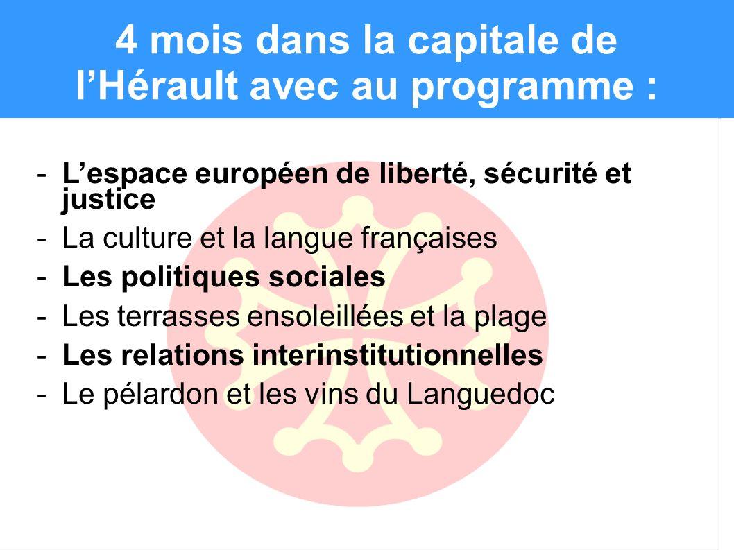 4 mois dans la capitale de lHérault avec au programme : -Lespace européen de liberté, sécurité et justice -La culture et la langue françaises -Les pol