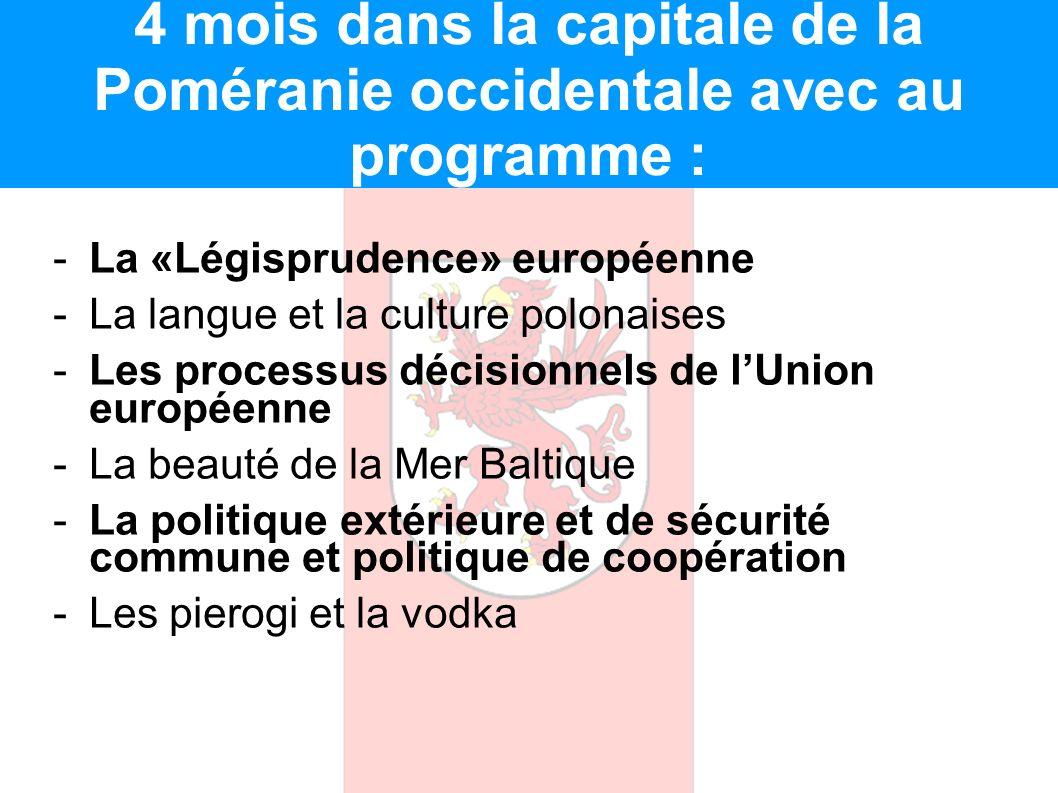 4 mois dans la capitale de la Poméranie occidentale avec au programme : -La «Légisprudence» européenne -La langue et la culture polonaises -Les proces