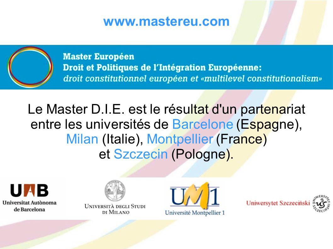 www.mastereu.com Le Master D.I.E. est le résultat d'un partenariat entre les universités de Barcelone (Espagne), Milan (Italie), Montpellier (France)
