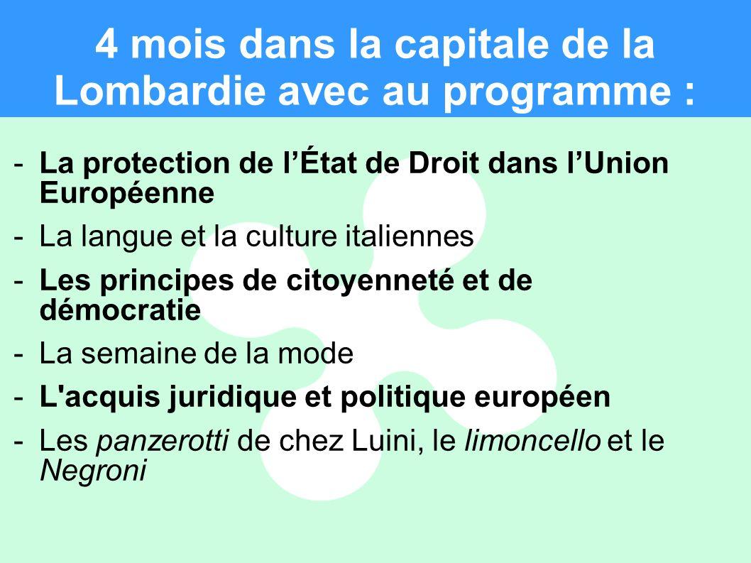 4 mois dans la capitale de la Lombardie avec au programme : -La protection de lÉtat de Droit dans lUnion Européenne -La langue et la culture italienne