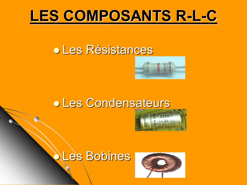Les Résistances Résistances Standards Résistances Standards Résistances Variables Manuellement Résistances Variables Manuellement Résistancces CMS Résistancces CMS Photo Résistances Photo Résistances Thermistances Thermistances Varistances VDR Varistances VDR