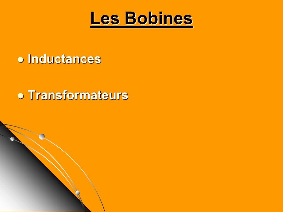 Les Bobines Inductances Inductances Transformateurs Transformateurs