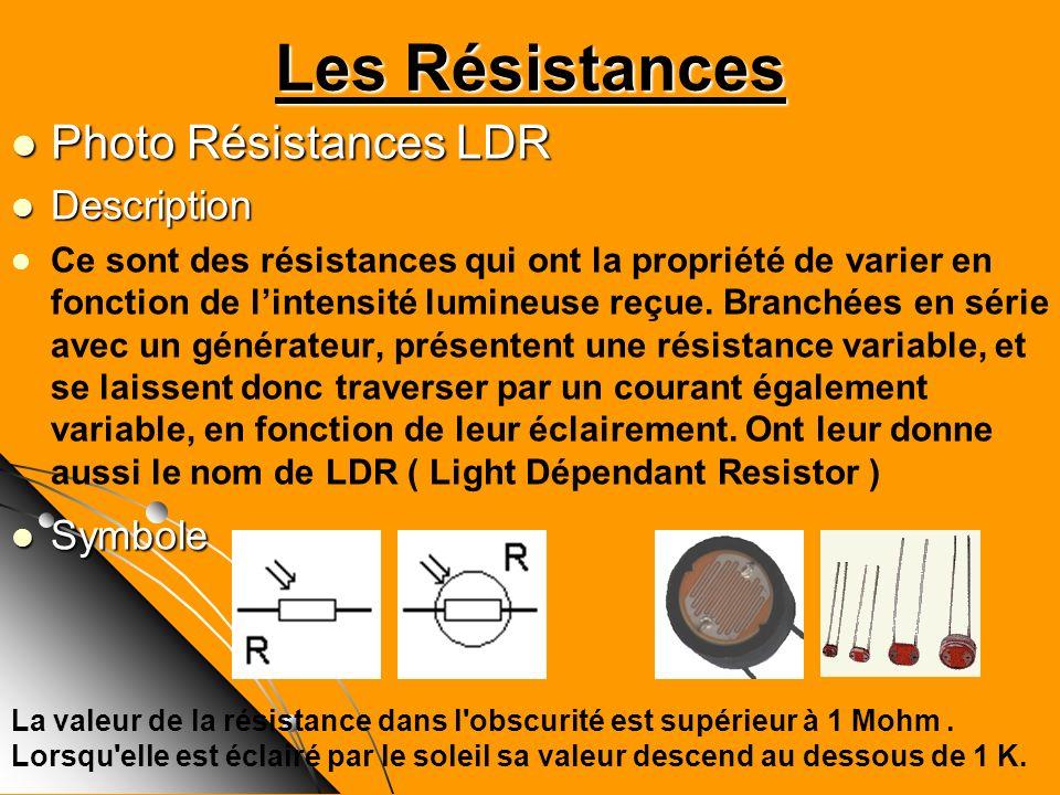 Les Résistances Photo Résistances LDR Photo Résistances LDR Description Description Ce sont des résistances qui ont la propriété de varier en fonction