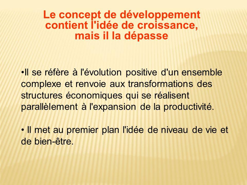 Il se réfère à l'évolution positive d'un ensemble complexe et renvoie aux transformations des structures économiques qui se réalisent parallèlement à