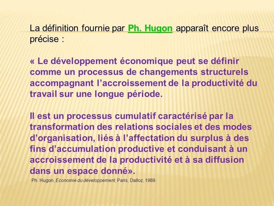Ph. Hugon La définition fournie par Ph. Hugon apparaît encore plus précise : « Le développement économique peut se définir comme un processus de chang