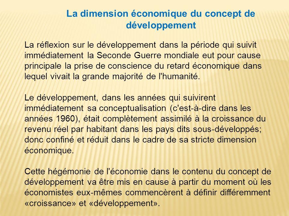 La dimension économique du concept de développement La réflexion sur le développement dans la période qui suivit immédiatement la Seconde Guerre mondi