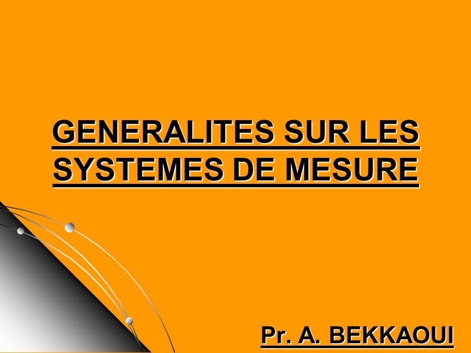Pr. A. BEKKAOUI GENERALITES SUR LES SYSTEMES DE MESURE