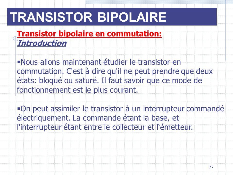 Transistor bipolaire en commutation: Introduction Nous allons maintenant étudier le transistor en commutation. C'est à dire qu'il ne peut prendre que
