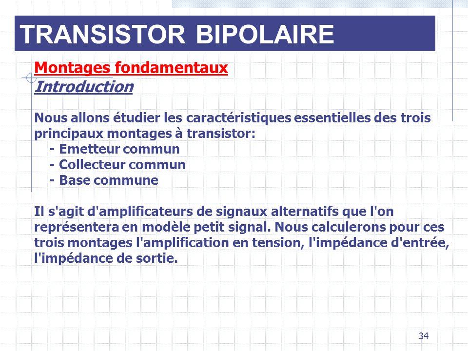 TRANSISTOR BIPOLAIRE Montages fondamentaux Introduction Nous allons étudier les caractéristiques essentielles des trois principaux montages à transist