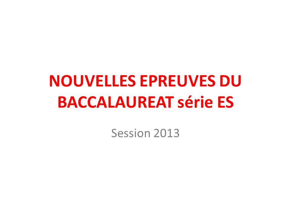 NOUVELLES EPREUVES DU BACCALAUREAT série ES Session 2013